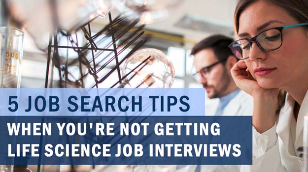 5 Job Search Tips When You're Not Getting Life Science Job Interviews